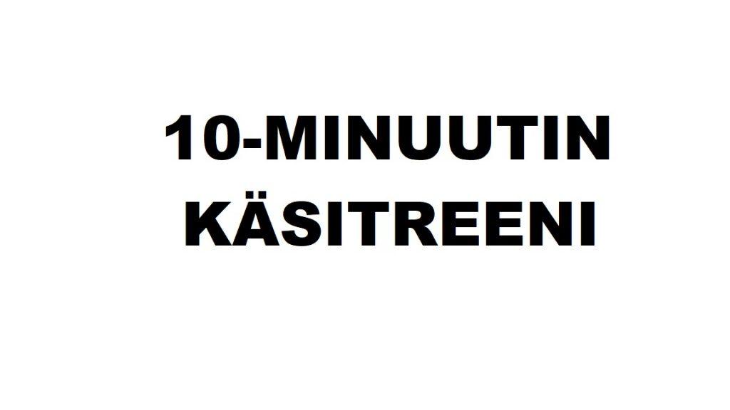 10 MINUUTIN KÄSITREENI