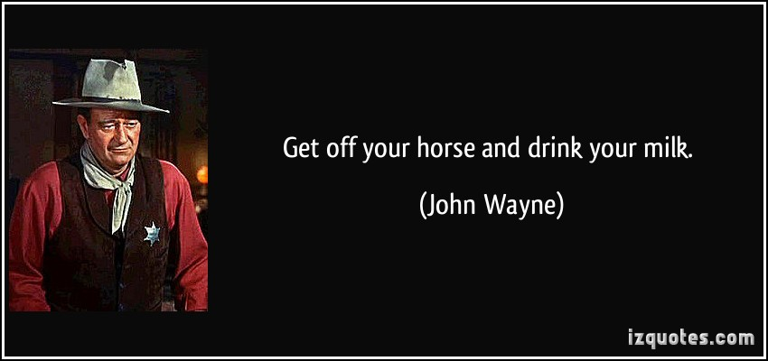 quote-get-off-your-horse-and-drink-your-milk-john-wayne-194392