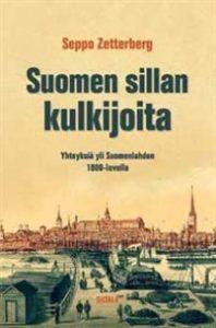 Seppo Zetterberg: Suomen sillan kulkijoita: Yhteyksiä yli Suomenlahden 1800-luvulla