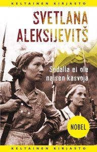Svetlana Aleksijevitš: Sodalla ei ola naisen kasvoja