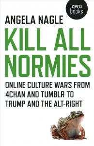 Angela Nagle: Kill All Normies (Zero Books, 2017)