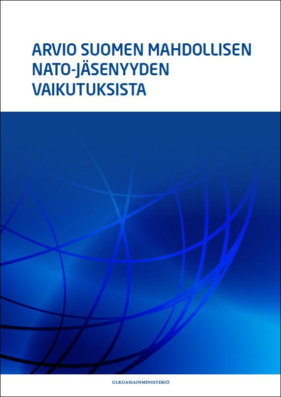 Ulkoministeriön Arvio Suomen mahdollisen Nato-jäsenyyden vaikutuksista. Kuva ja lähde: Ulkoministeriö. Klikkaa kuvaa ladataksesi raportin.
